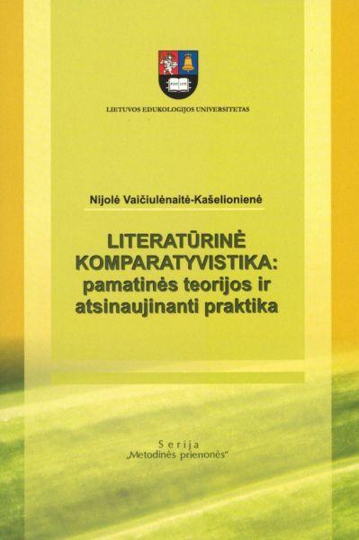 Literatūrinė komparatyvistika: pamatinės teorijos ir atsinaujinanti praktika.