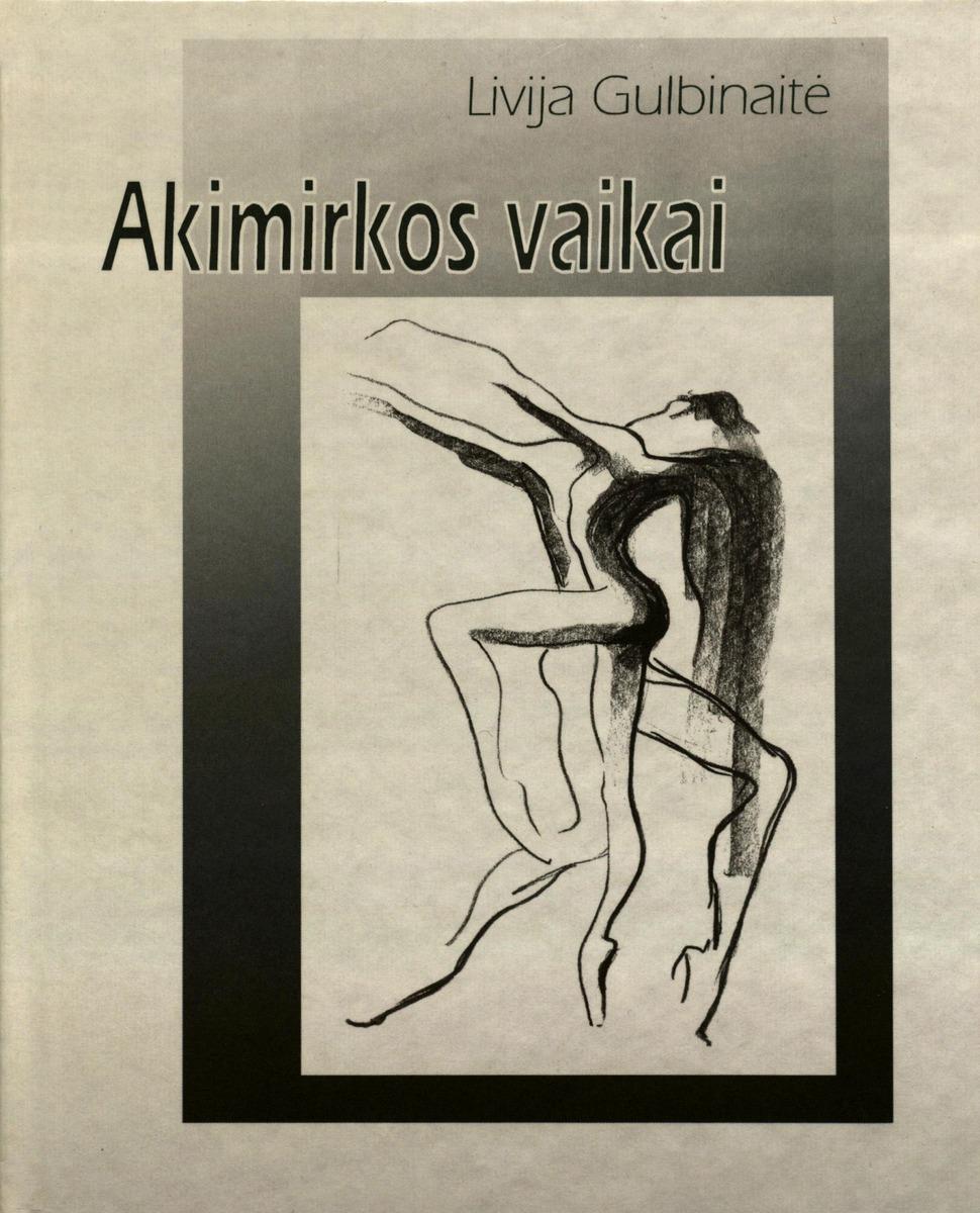 Gulbinaitė L.  Akimirkos vaikai : kūrybiniai baleto artistų portretai