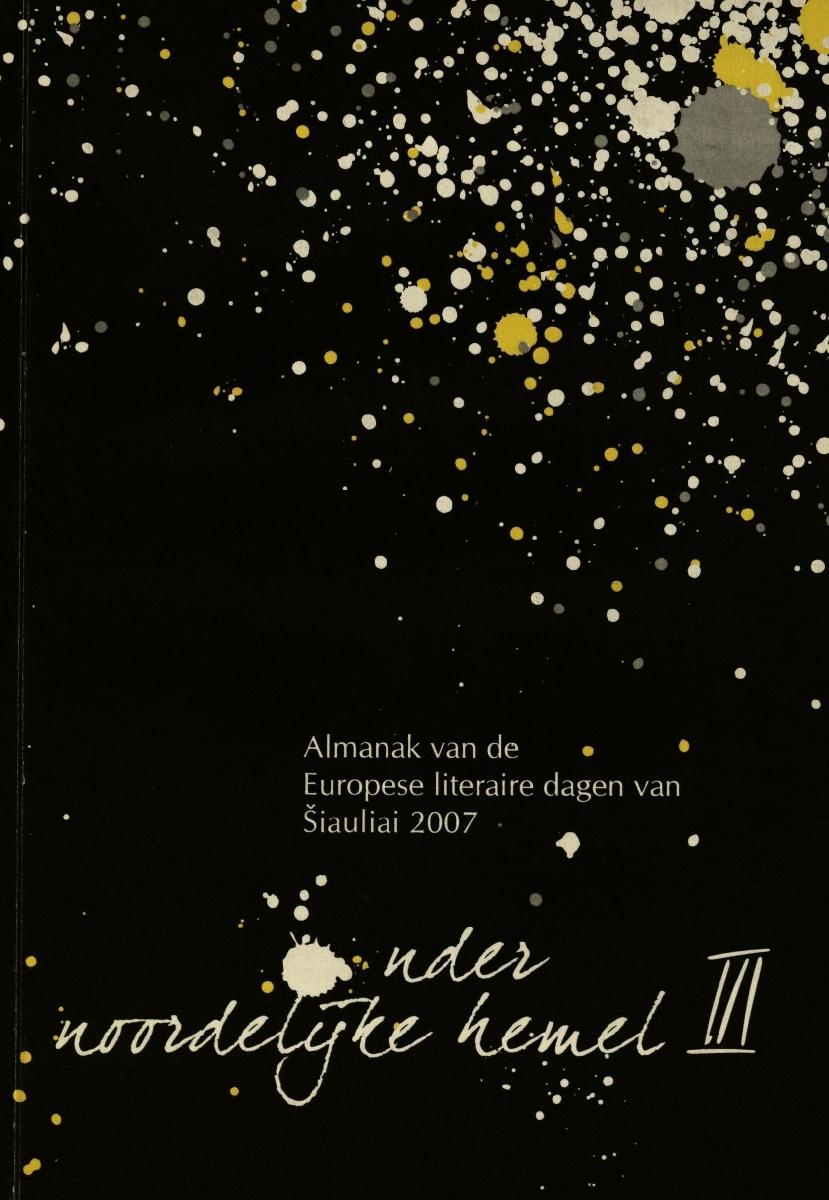 Onder de noordelijk hemel : almanak van de Euroopese literaire dagen van Šiauliai. [D.] 3. Kaunas, 2009.