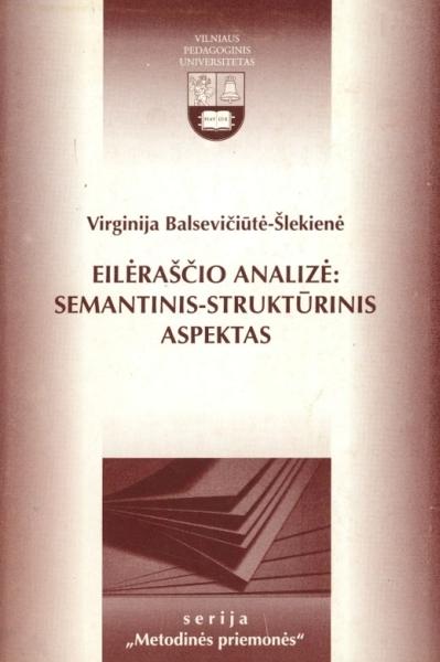 Eilėraščio analizė: semantinis-struktūrinis aspektas: mokomoji knyga Lituanistikos fakulteto lietuvių filologijos studentams.