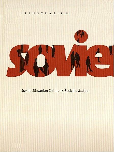 Soviet Lithuanian children's book illustration : [Bologna Children's Book Fair 2011 catalogue]. [Vilnius] : International Cultural Programme Centre,  173, [1] p. : iliustr.