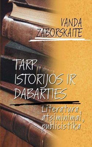 Tarp istorijos ir dabarties: literatūra, atsiminimai, publicistika.
