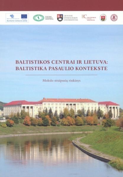 Baltistikos centrai ir Lietuva: baltistika pasaulio kontekste: mokslo straipsnių rinkinys.