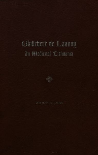 Ghillebert de Lannoy in medieval Lithuania: voyages and embassies of an ancestor of one of America's great presidents.