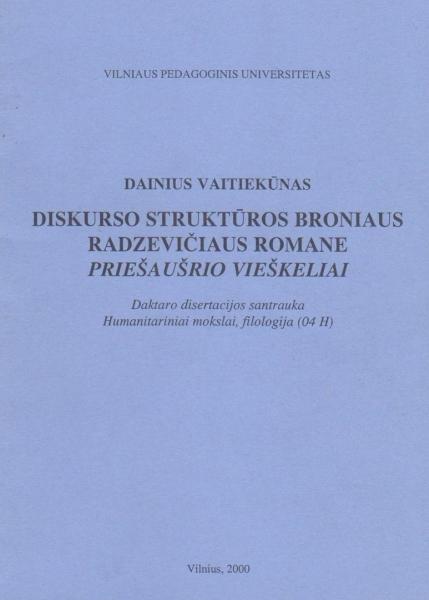 """Diskurso struktūros Broniaus Radzevičiaus romane """"Priešaušrio vieškeliai"""": daktaro disertacijos santrauka."""