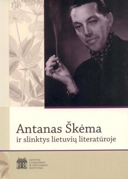 Antanas Škėma ir slinktys lietuvių literatūroje: kolektyvinė monografija.