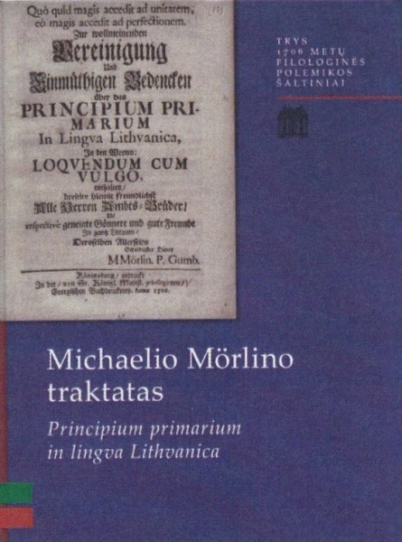 """Michaelio Mörlino traktatas """"Principium primarium in lingva Lithvanica"""": dokumentinis leidimas ir studija."""