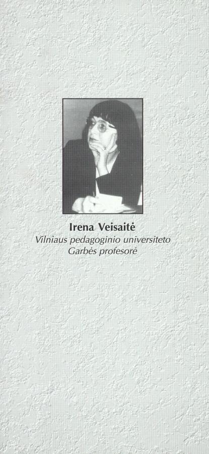 Irena Veisaitė: Vilniaus pedagoginio universiteto Garbės profesorė: lankstinys.