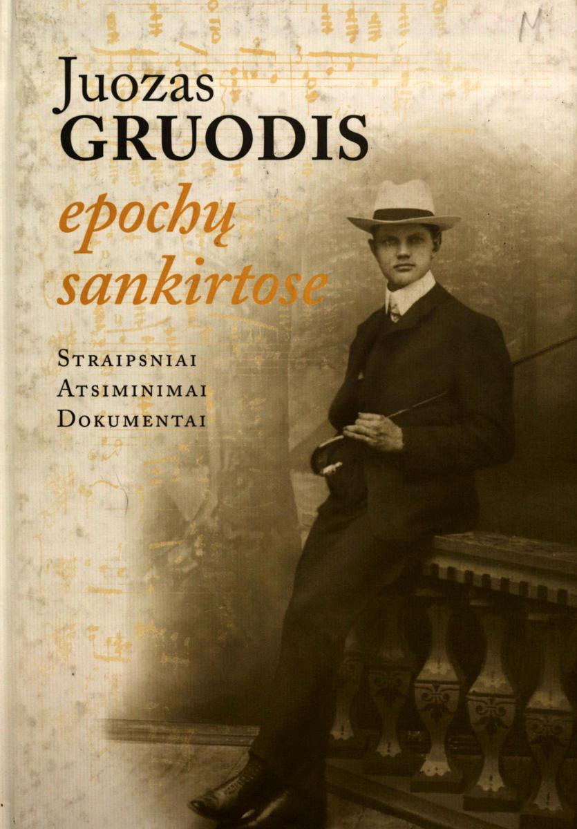Juozas Gruodis epochų sankirtose : straipsniai, atsiminimai, dokumentai