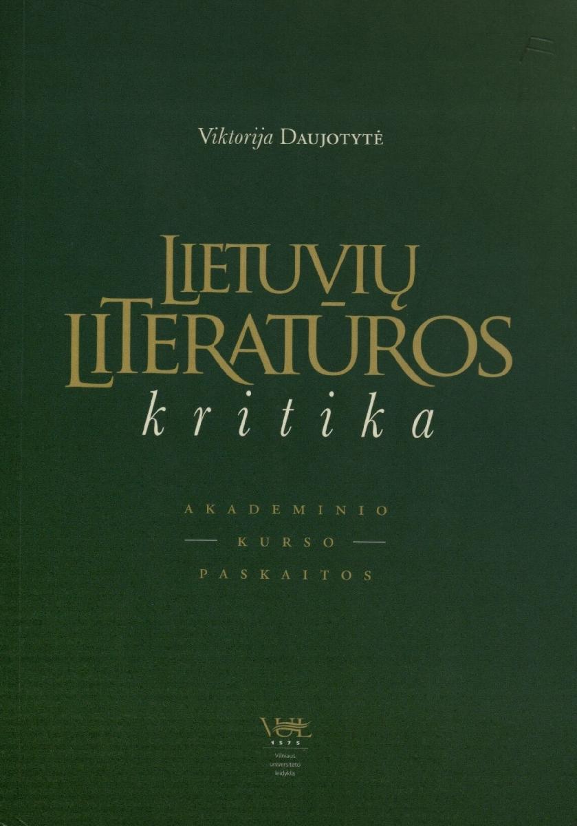 Lietuvių literatūros kritika : akademinio kurso paskaitos . Vilnius, 2007.