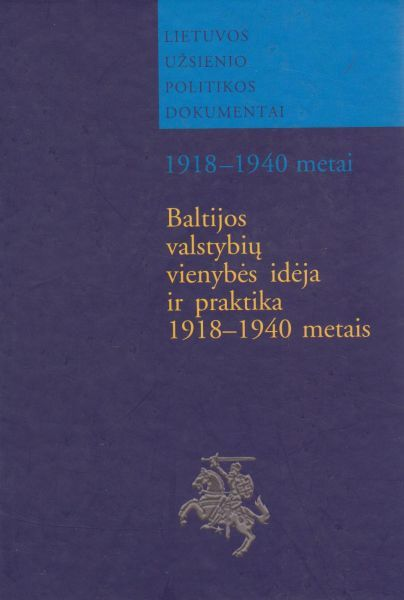 Baltijos valstybių vienybės idėja ir praktika 1918–1940 metais: dokumentų rinkinys.