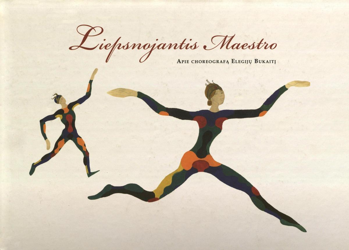 Liepsnojantis Maestro : [apie choreografą Elegijų Bukaitį]