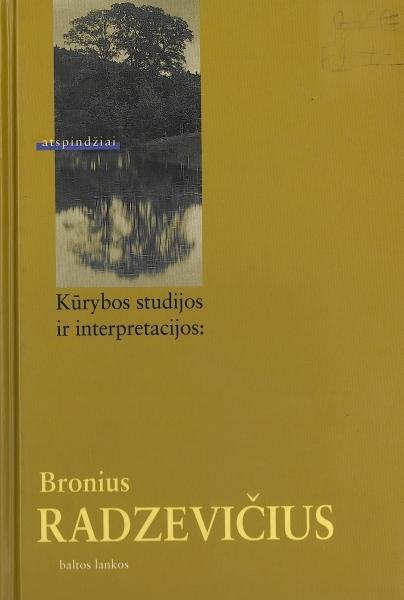 Bronius Radzevičius: kūrybos studijos ir interpretacijos.
