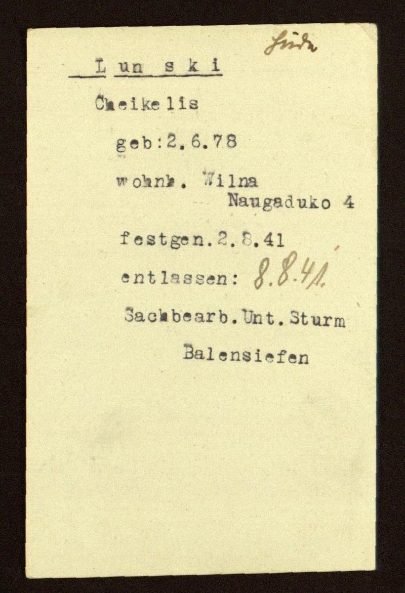 Chaiklo Lunskio, gestapo suimto dar prieš įsteigiant Vilniaus getą, arešto kortelė. <br /> Lunskis buvo trumpai paleistas, vėliau įkalintas gete.<br /> <br /> Lietuvos centrinis valstybės archyvas
